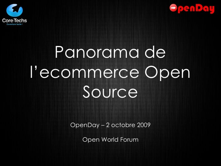 Panorama de l'ecommerce Open Source OpenDay – 2 octobre 2009 Open World Forum