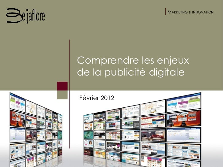 MARKETING & INNOVATIONComprendre les enjeuxde la publicité digitaleFévrier 2012