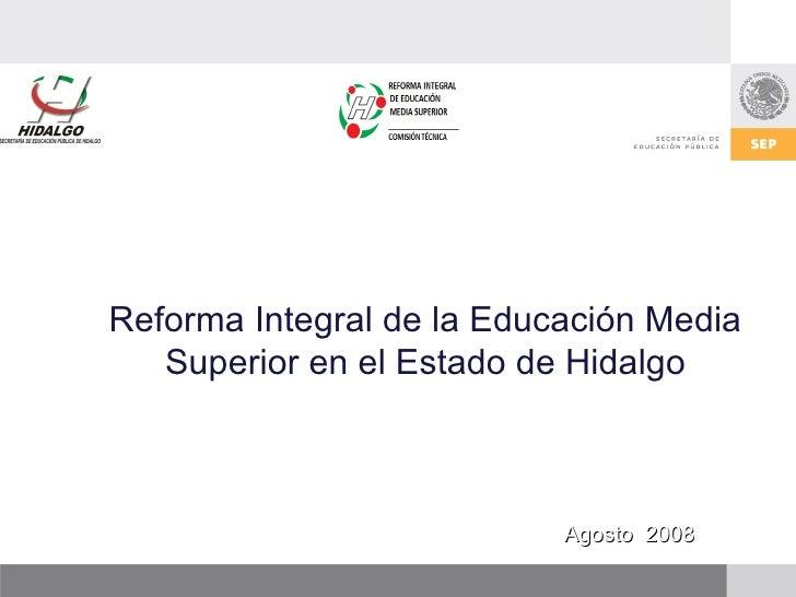 Reforma Integral de la Educación Media Superior en el Estado de Hidalgo Agosto  2008
