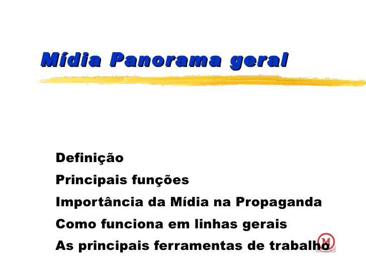 Mídia Panorama geral Definição Principais funções Importância da Mídia na Propaganda Como funciona em linhas gerais As pri...