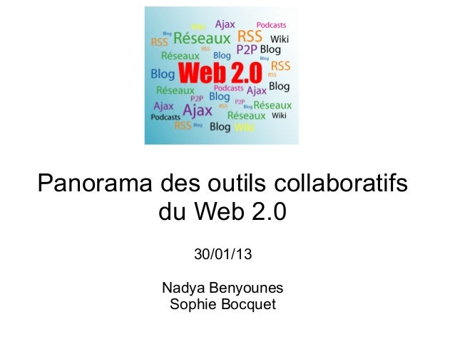 Panorama des outils collaboratifs         du Web 2.0              30/01/13           Nadya Benyounes            Sophie Boc...