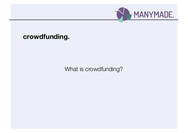 crowdfunding. What is crowdfunding?