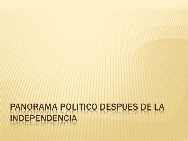 PANORAMA POLITICO DESPUES DE LA INDEPENDENCIA<br />