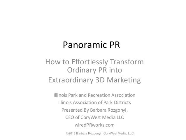 Panoramic PRHow to Effortlessly Transform      Ordinary PR into Extraordinary 3D Marketing  Illinois Park and Recreation A...
