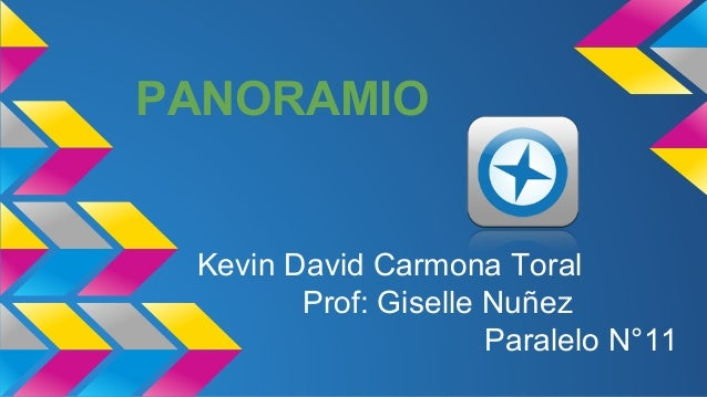 PANORAMIO Kevin David Carmona Toral Prof: Giselle Nuñez Paralelo N°11