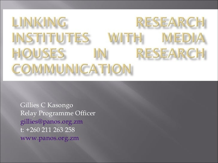 Gillies C Kasongo Relay Programme Officer [email_address] t: +260 211 263 258 www.panos.org.zm