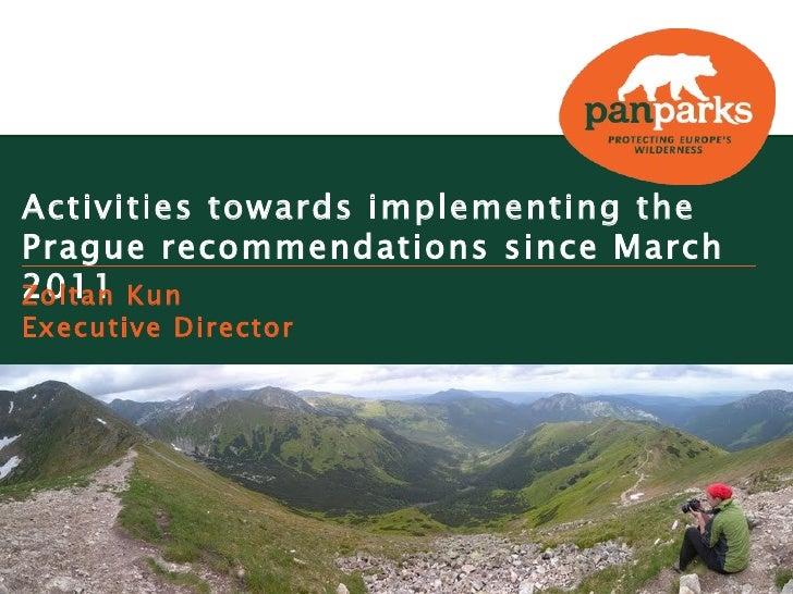 Activities towards implementing the  Prague recommendations since March  2011 Kun  Zoltan  Executive DirectorPaanajärvi NP...