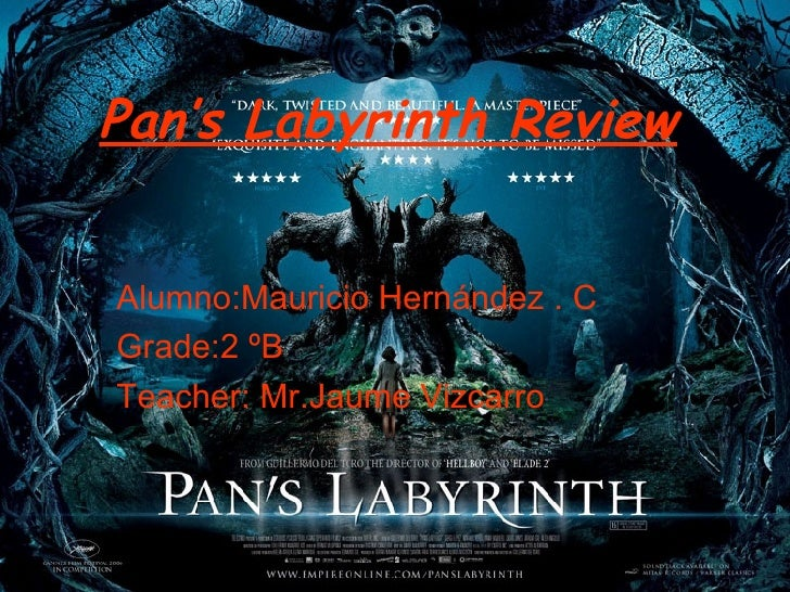 Pan's Labyrinth Review   Alumno:Mauricio Hernández . C Grade:2 ºB Teacher: Mr.Jaume Vizcarro
