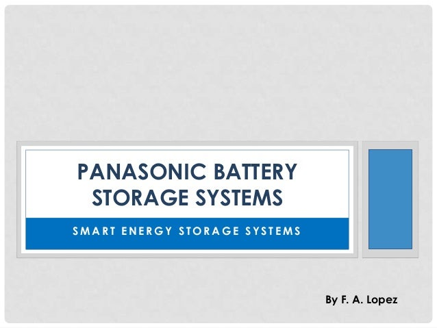 PANASONIC BATTERY STORAGE SYSTEMS SMART ENERGY STORAGE SYSTEMS  By F. A. Lopez