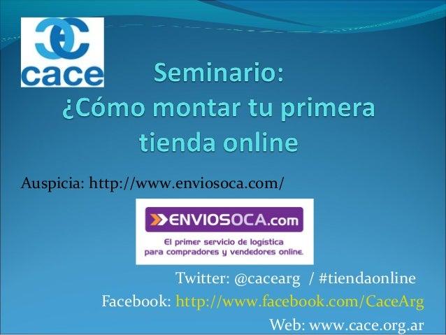 Auspicia: http://www.enviosoca.com/                    Twitter: @cacearg / #tiendaonline          Facebook: http://www.fac...