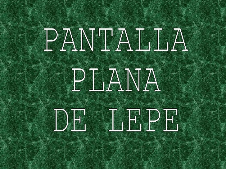 PANTALLA PLANA DE LEPE