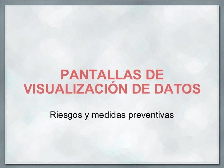 PANTALLAS DE VISUALIZACIÓN DE DATOS Riesgos y medidas preventivas