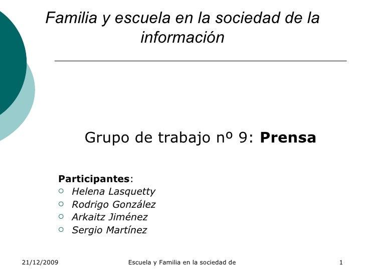 Familia y escuela en la sociedad de la información <ul><li>Grupo de trabajo nº 9:  Prensa </li></ul><ul><li>Participantes ...