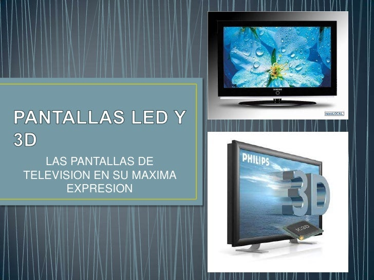 PANTALLAS LED Y 3D<br />LAS PANTALLAS DE TELEVISION EN SU MAXIMA EXPRESION<br />