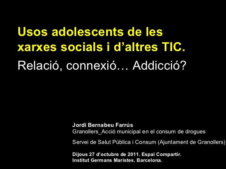 Usos adolescents de les xarxes socials i d'altres TIC. Connexió, relació... Addicció?