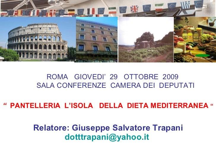 """""""  PANTELLERIA  L'ISOLA  DELLA  DIETA MEDITERRANEA  """" Relatore: Giuseppe Salvatore Trapani [email_address]   ROMA  GIOVEDI..."""