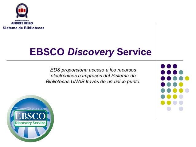 Sistema de Bibliotecas              EBSCO Discovery Service                           EDS proporciona acceso a los recurso...