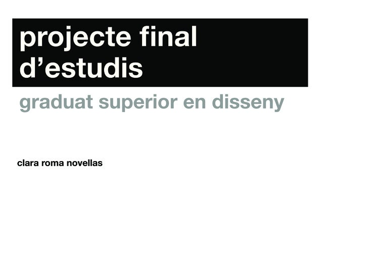 projecte final d'estudis graduat superior en disseny  clara roma novellas