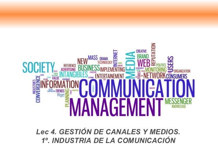Lec 4. GESTIÓN DE CANALES Y MEDIOS. 1º. INDUSTRIA DE LA COMUNICACIÓN