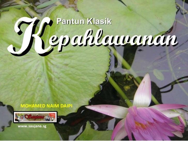 Pantun Klasik epahlawanan K www.saujana.sg MOHAMED NAIM DAIPI