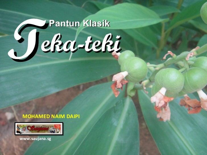 Pantun Klasik eka-teki T www.saujana.sg MOHAMED NAIM DAIPI