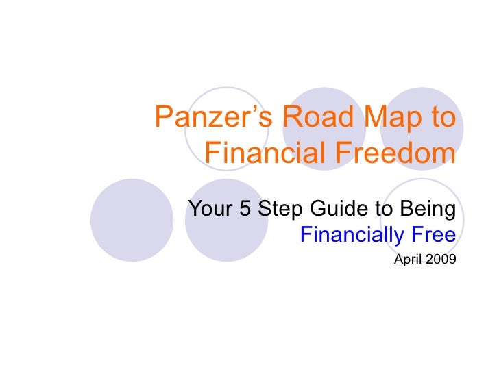 Panzer's Road Map to Financial Freedom Your 5 Step Guide to Being  Financially Free April 2009