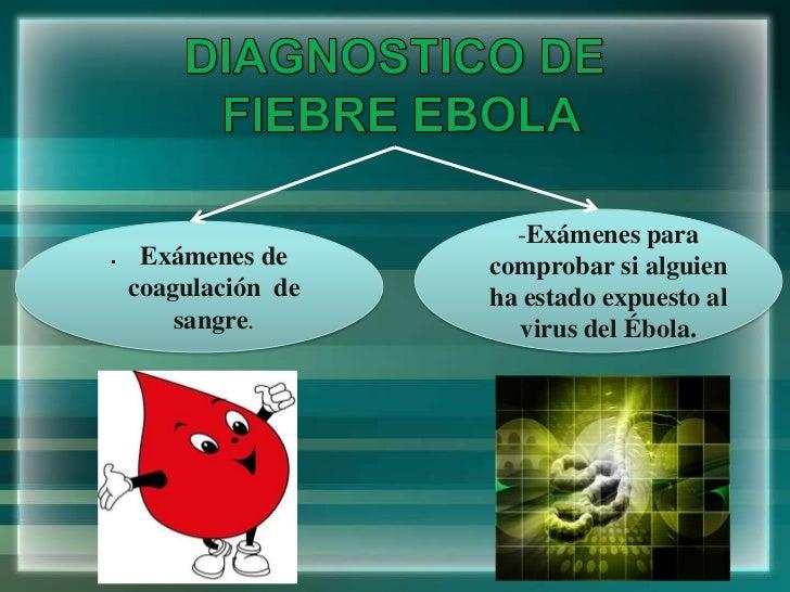 -Exámenes para Exámenes de     comprobar si alguiencoagulación de   ha estado expuesto al    sangre.        virus del Ébola.