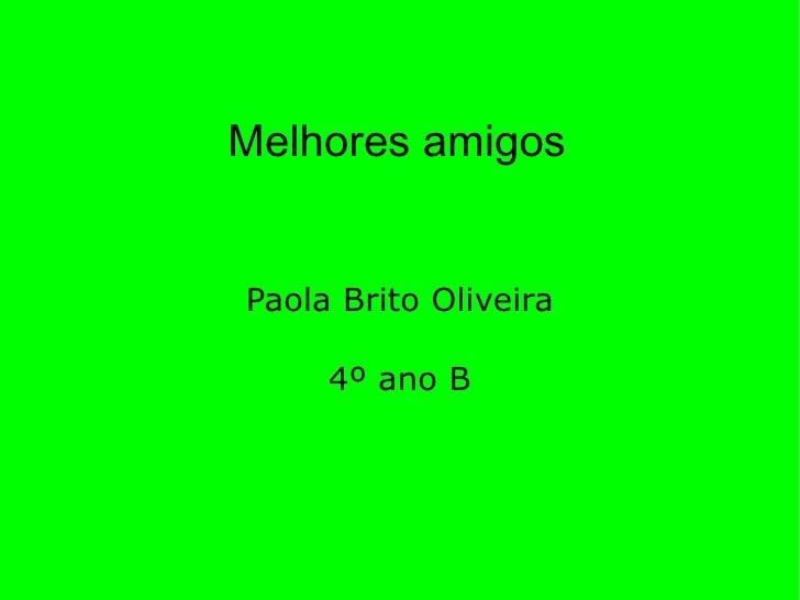 Melhores amigos Paola Brito Oliveira 4º ano B
