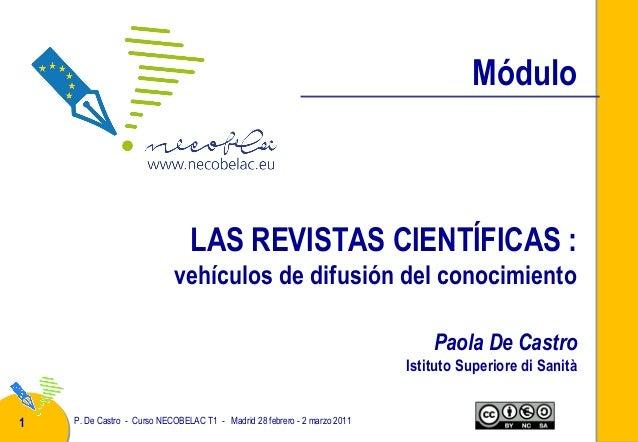 Módulo  LAS REVISTAS CIENTÍFICAS : vehículos de difusión del conocimiento Paola De Castro Istituto Superiore di Sanità 1  ...