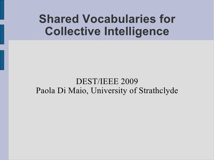 Shared Vocabularies for  Collective Intelligence              DEST/IEEE 2009 Paola Di Maio, University of Strathclyde
