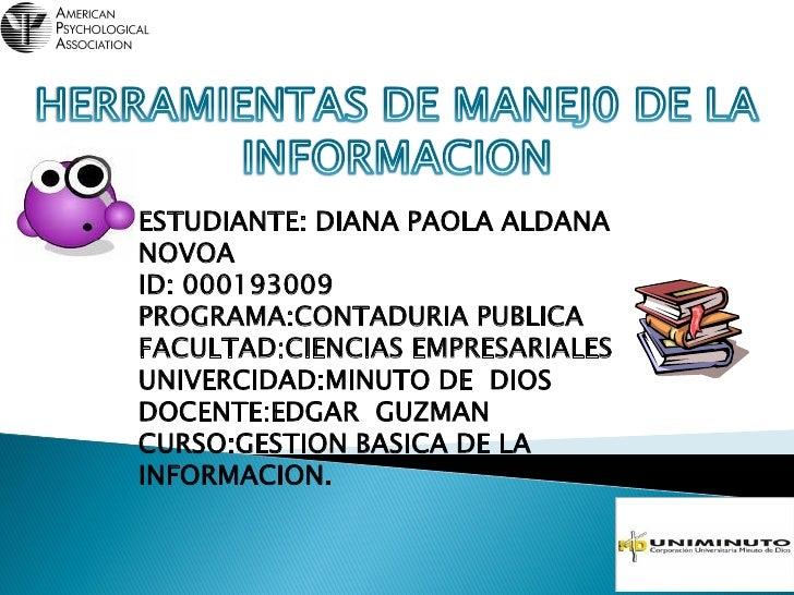 ESTUDIANTE: DIANA PAOLA ALDANANOVOAID: 000193009PROGRAMA:CONTADURIA PUBLICAFACULTAD:CIENCIAS EMPRESARIALESUNIVERCIDAD:MINU...