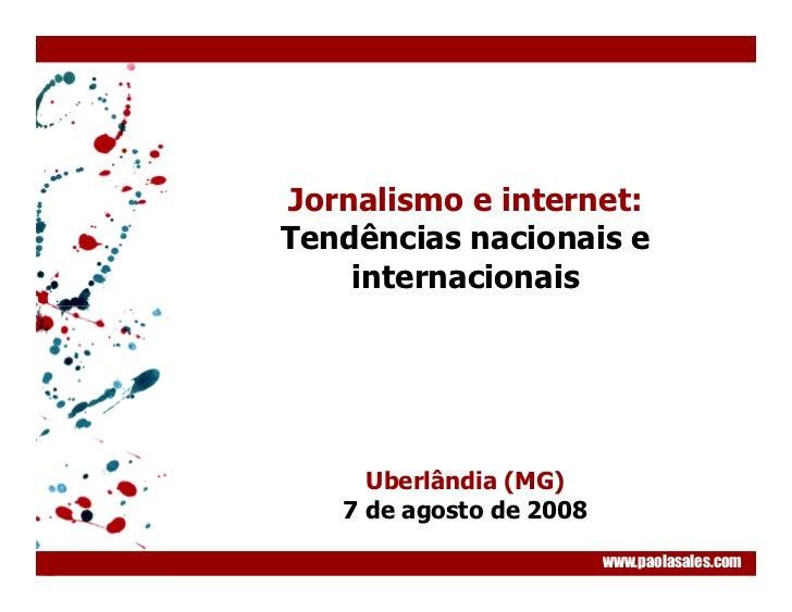 Jornalismo e internet: Tendências nacionais e     internacionais          Uberlândia (MG)    7 de agosto de 2008          ...