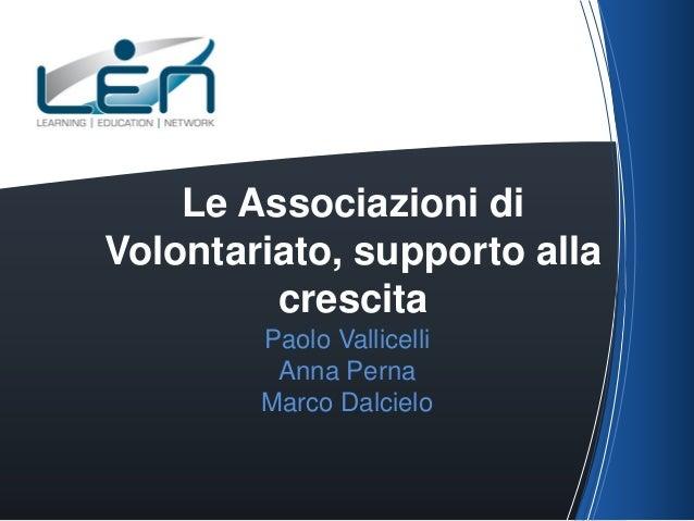 Le Associazioni di Volontariato, supporto alla crescita Paolo Vallicelli Anna Perna Marco Dalcielo