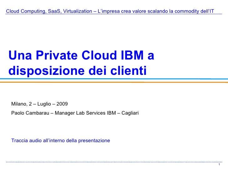 Cloud Computing, SaaS, Virtualization – L'impresa crea valore scalando la commodity dell'IT Una Private Cloud IBM a dispos...