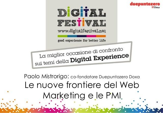 Strictly confidential - All rights reservedPaolo Mistrorigo: co-fondatore Duepuntozero DoxaLe nuove frontiere del WebMarke...