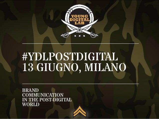 #YDLPOSTDIGITAL 13 GIUGNO, MILANO BRAND COMMUNICATION IN THE POST-DIGITAL WORLD
