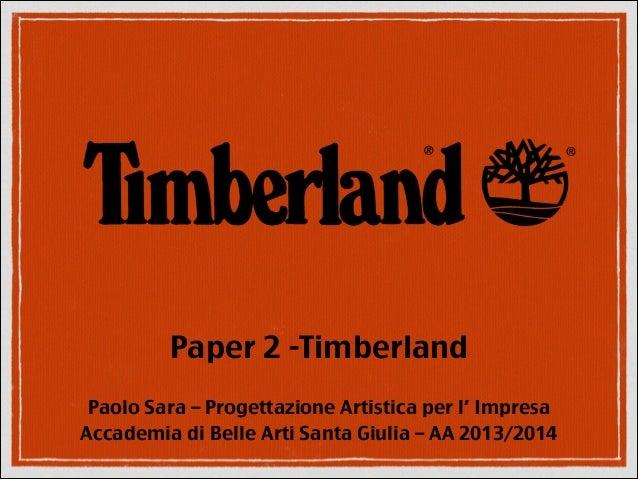 Paper 2 -Timberland Paolo Sara – Progettazione Artistica per l' Impresa Accademia di Belle Arti Santa Giulia – AA 2013/201...