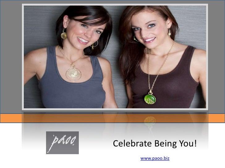 Celebrate Being You!www.paoo.biz<br />