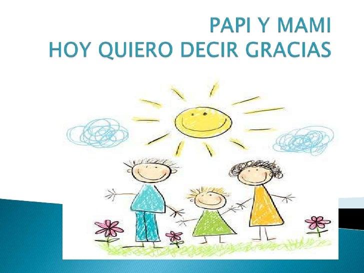 PAPI Y MAMI HOY QUIERO DECIR GRACIAS<br />DECIR TE AMO <br />