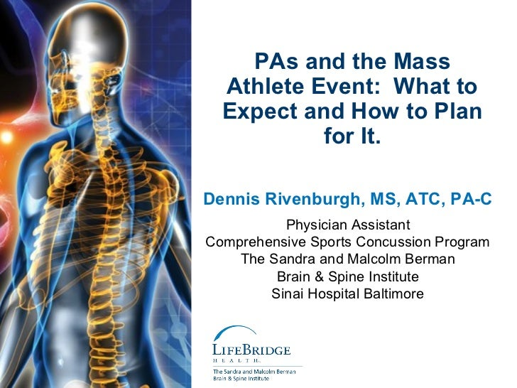 PAs and the Mass  Athlete Event: What to  Expect and How to Plan           for It.Dennis Rivenburgh, MS, ATC, PA-C        ...