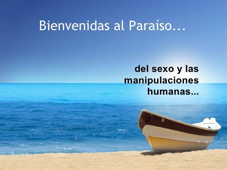 Bienvenidas al Paraíso... del sexo y las manipulaciones   humanas...