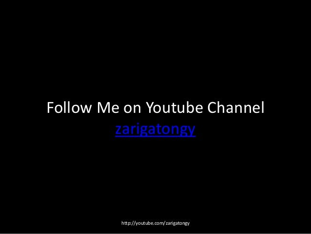 Follow Me on Youtube Channel zarigatongy  http://youtube.com/zarigatongy