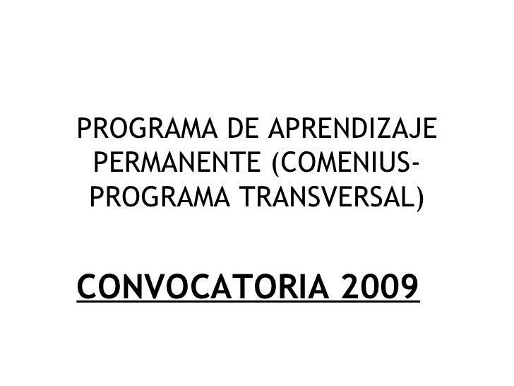 PROGRAMA DE APRENDIZAJE PERMANENTE (COMENIUS-PROGRAMA TRANSVERSAL) CONVOCATORIA 2009