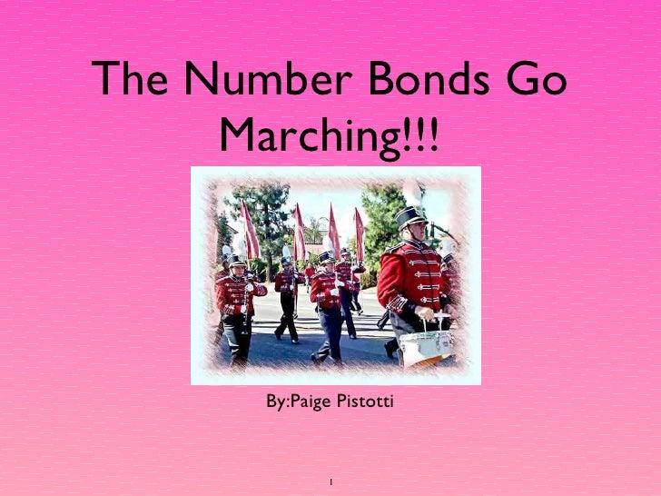 The Number Bonds Go Marching!!! <ul><li>By:Paige Pistotti </li></ul>