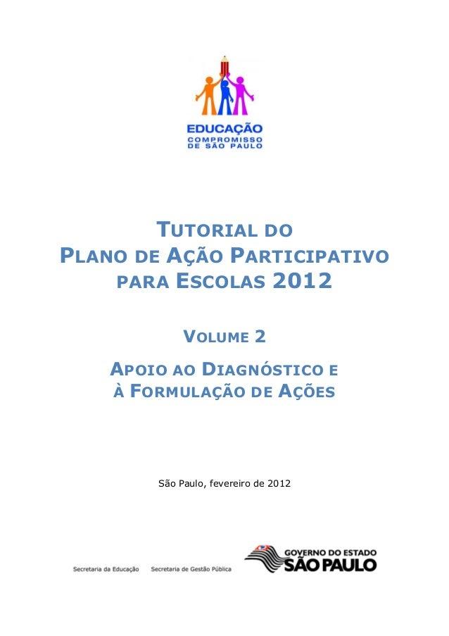 TUTORIAL DOPLANO DE AÇÃO PARTICIPATIVO    PARA ESCOLAS 2012             VOLUME 2    APOIO AO DIAGNÓSTICO E    À FORMULAÇÃO...