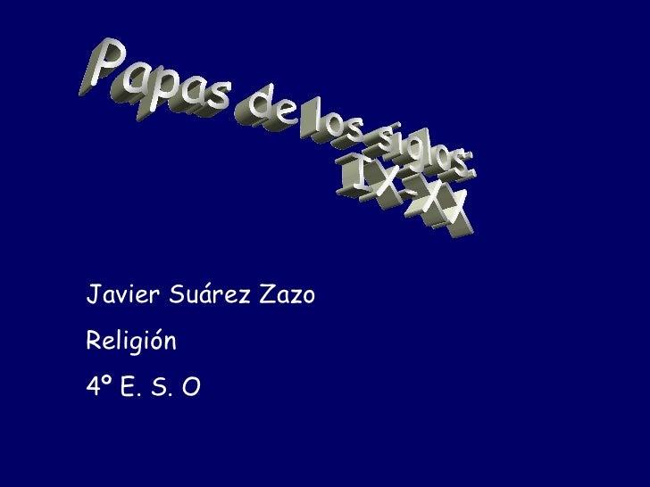 Papas de los siglos: IX-XX Javier Suárez Zazo Religión 4º E. S. O
