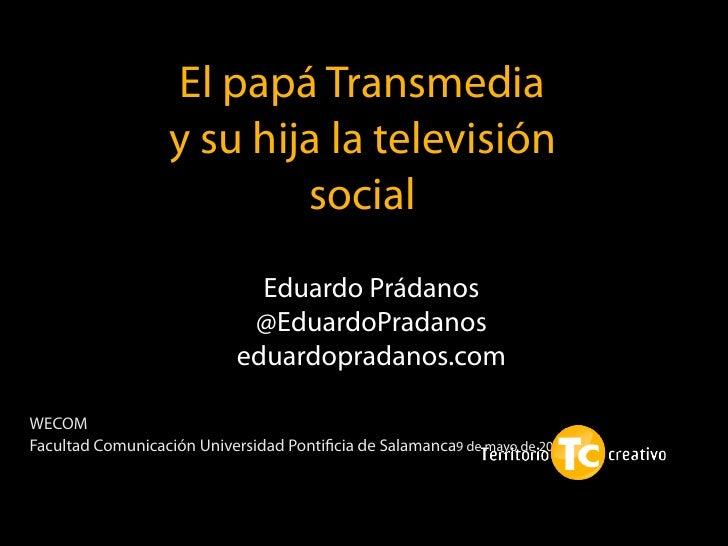 El papá Transmedia                  y su hija la televisión                          social                               ...