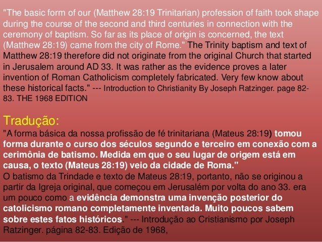 """The basic form of our (Matthew 28:19 Trinitarian) profession of faith took shape during the course of the second and thir..."
