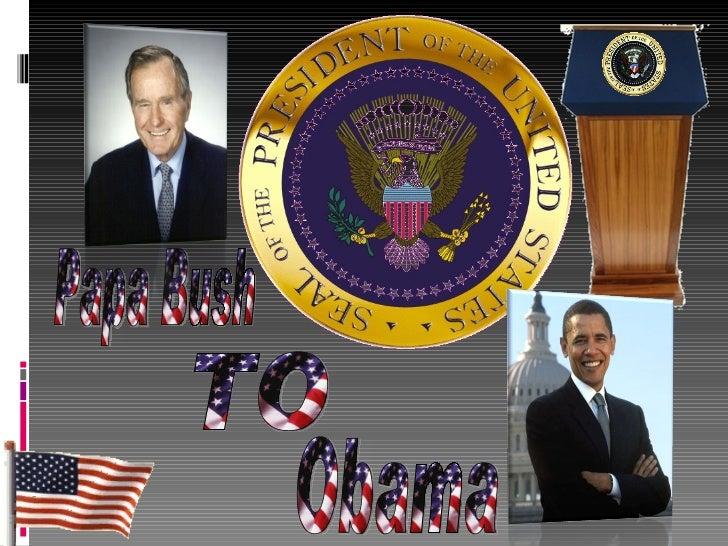 Papa bush to Obama presidents