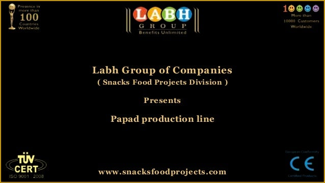 Labh Group of Companies( Snacks Food Projects Division )PresentsPapad production linewww.snacksfoodprojects.com